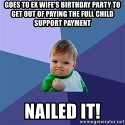 Success Kid - Goes to ex wife's birthday party to get out of paying The full child support payment Nailed it!