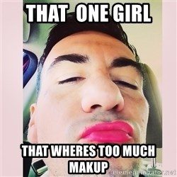 cortez in love - That  one girl  that wheres too much makup