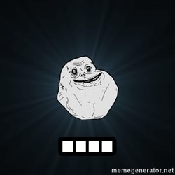Forever Alone - ....