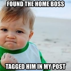 fist pump baby - Found The Home boss tagged him in my post