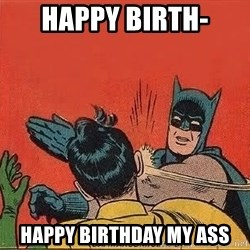 batman slap robin - Happy birth- Happy birthday my aSs