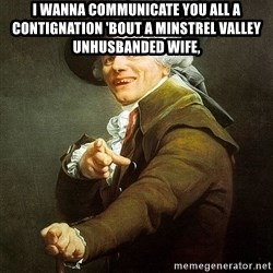Ducreux - I wanna communicate you all a contignation 'bout a minstrel Valley unhusbanded wife,