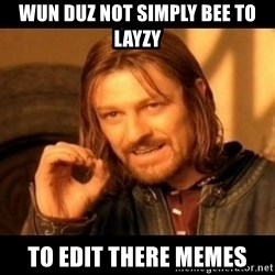 Does not simply walk into mordor Boromir  - wun duz not simply bee to layzy to edit there memes