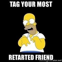look-marge - Tag your most Retarted friend
