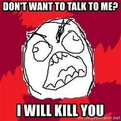 Rage FU - DON'T WANT TO TALK TO ME? I WILL KILL YOU
