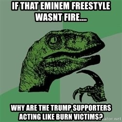 Raptor - IF THAT EMINEM FREESTYLE WASNT FIRE.... WHY ARE THE TRUMP SUPPORTERS ACTING LIKE BURN VICTIMS?