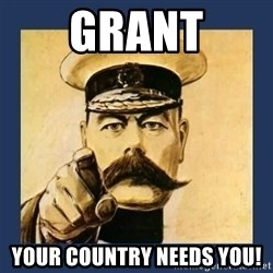 your country needs you - Grant Your country needs you!