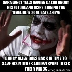 joker mind loss - sara lance tells damien darhk about his future and risks ruining the timeline, no one bats an eye barry allen goes back in time to save his mother and everyone loses their minds