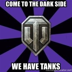World of Tanks - come to the dark side we have tanks