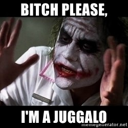 joker mind loss - Bitch please, I'm a juggalo