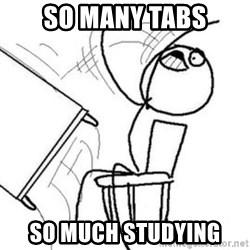 Flip table meme - so many tabs so much studying