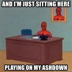 and im just sitting here masterbating - And I'm Just Sitting here Playing On MY Ashdown