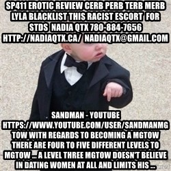 Mafia Baby - sp411 erotic review cerb perb terb merb lyla blacklist this RACIST escort  for stds  NADIA QTX 780-884-7656 http://nadiaqtx.ca/  nadiaqtx@gmail.com Sandman - YouTube https://www.youtube.com/user/SandmanMGTOW With regards to becoming a MGTOW there are four to five different levels to MGTOW ... A level three MGTOW doesn't believe in dating women at all and limits his ...