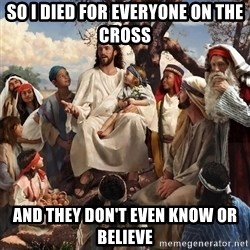 storytime jesus - so i died for everyone on the cRoss and they don't even know or believe