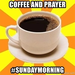 Cup of coffee - Coffee and prayer #sundaymorning