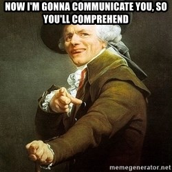 Ducreux - Now I'm gonna communicate you, so you'll comprehend