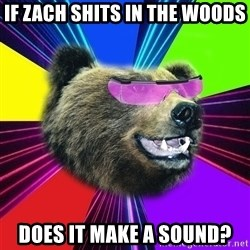 Party Bear - If Zach shits in the woods Does it make a sound?