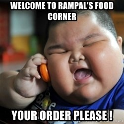 fat chinese kid - Welcome to rampal's food corner Your order please !