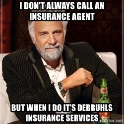 Dos Equis Guy gives advice - I don't always call an insurance agent but when i do it's debruhls insurance services