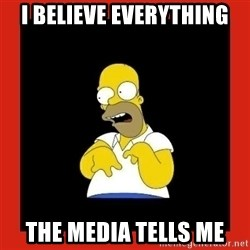 Homer retard - I believe everything The media tells me