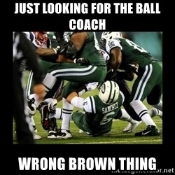 Mark Sanchez Butt Fumble - just looking for the ball coach wrong brown thing