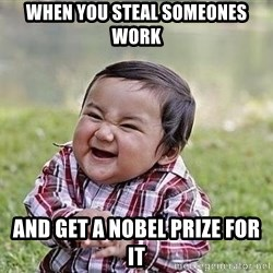 Evil Plan Baby - When you steal someones work And get a nobel prize for it
