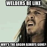 Jack Sparrow Reaction - Welders be like Why's the argon always gone?