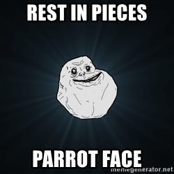 Forever Alone - rest in pieces Parrot Face