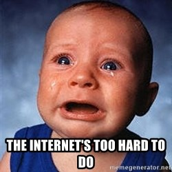 Crying Baby - THE INTERNET'S TOO HARD TO DO
