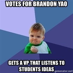 Success Kid - Votes for brandon yao gets a vp that listens to students ideas