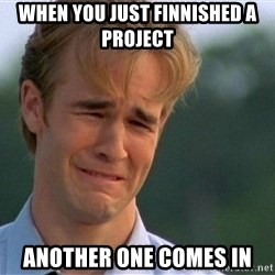 Dawson Crying - when you just finnished a project Another one comes in