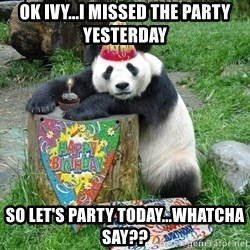 Happy Birthday Panda - ok ivy...i missed the party yesterday so let's party today...whatcha say??