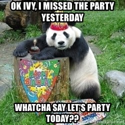 Happy Birthday Panda - ok ivy, i missed the party yesterday whatcha say let's party today??