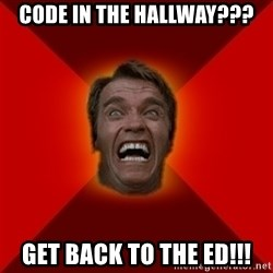 Angry Arnold - Code in the hallway??? Get back to the ED!!!