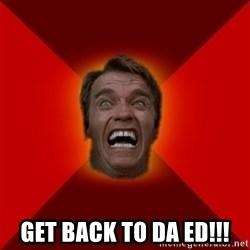 Angry Arnold - Get back to da ed!!!