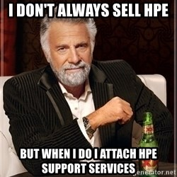 Dos Equis Guy gives advice - i don't always sell hpe but when i do i attach hpe support services