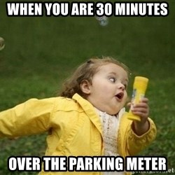 Little girl running away - When you are 30 minutes over the parking meter