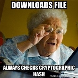 Internet Grandma Surprise - Downloads File Always checks Cryptographic hash