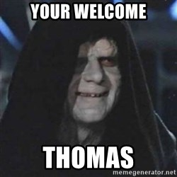 Sith Lord - Your welcome Thomas