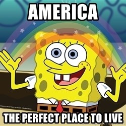spongebob rainbow - America the perfect place to live
