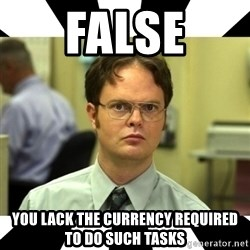 Dwight from the Office - False You LACK the currency required to do such tasks