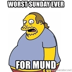 Comic Book Guy Worst Ever - Worst sunday ever For mund
