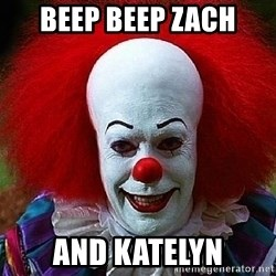 Pennywise the Clown - Beep Beep Zach and Katelyn