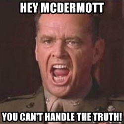 Jack Nicholson - You can't handle the truth! - Hey Mcdermott You can't handle the truth!