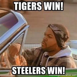 Good Day Ice Cube - TIGERS WIN! Steelers win!