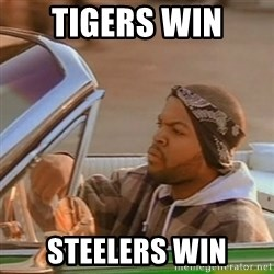 Good Day Ice Cube - TIGERS WIN STEELERS WIN