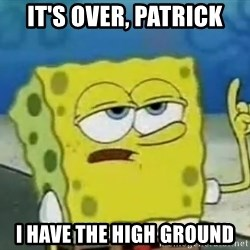 Tough Spongebob - It's over, Patrick I have the high ground