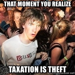 Sudden Realization Ralph - That momeNt you realize Taxation is theFt