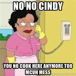 Family guy maid - No no cindy  you no cook here anymore too mcuh mess