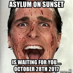 american psycho - Asylum on Sunset Is Waiting For You....     October 28th 2017